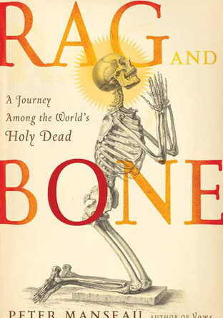 Rag and Bone: A Journey Among the World's Holy Relics