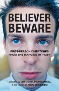 Buy Believer, Beware, from which this essay is excerpted, today!